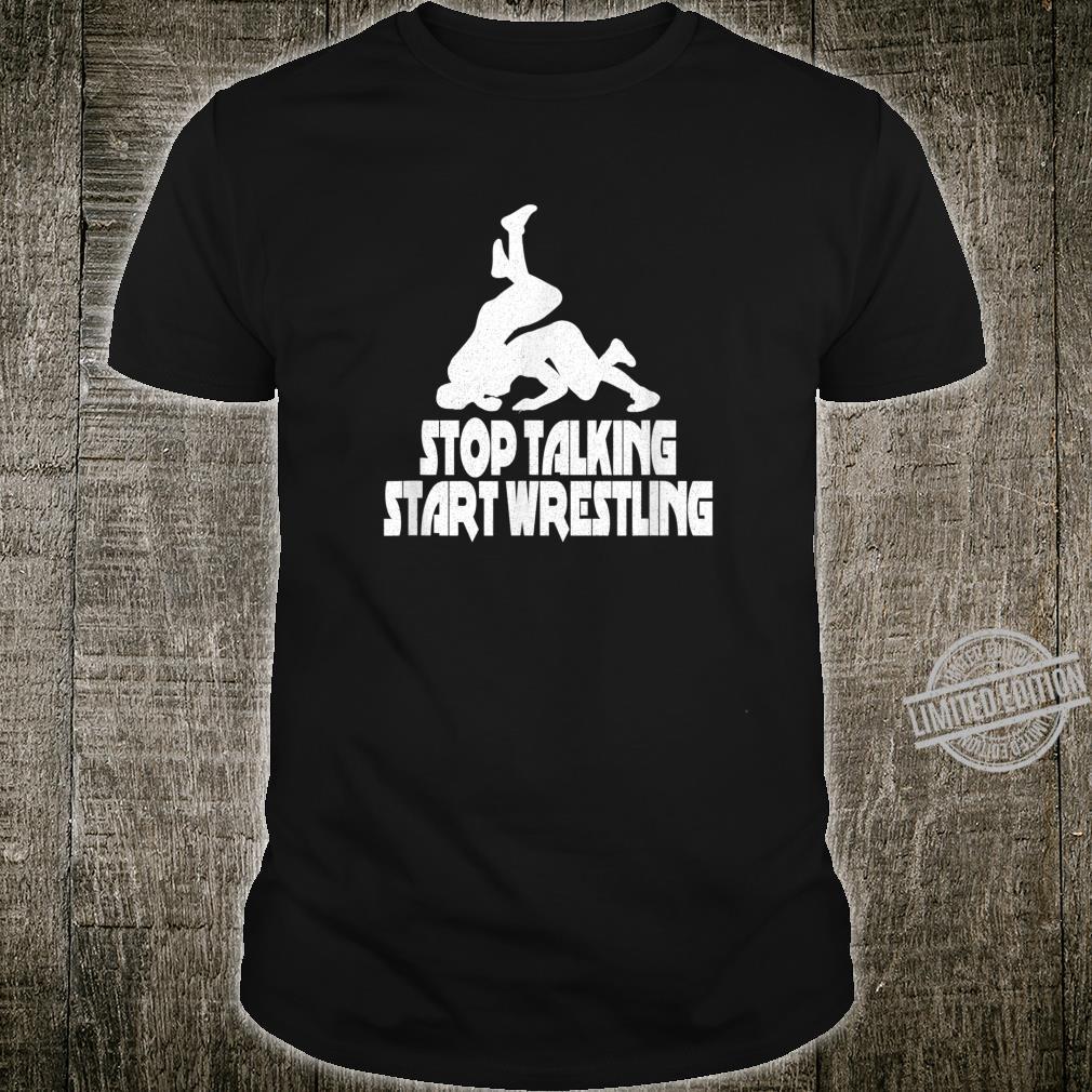 Stop talking start Wrestling. Wrestling equipment Shirt