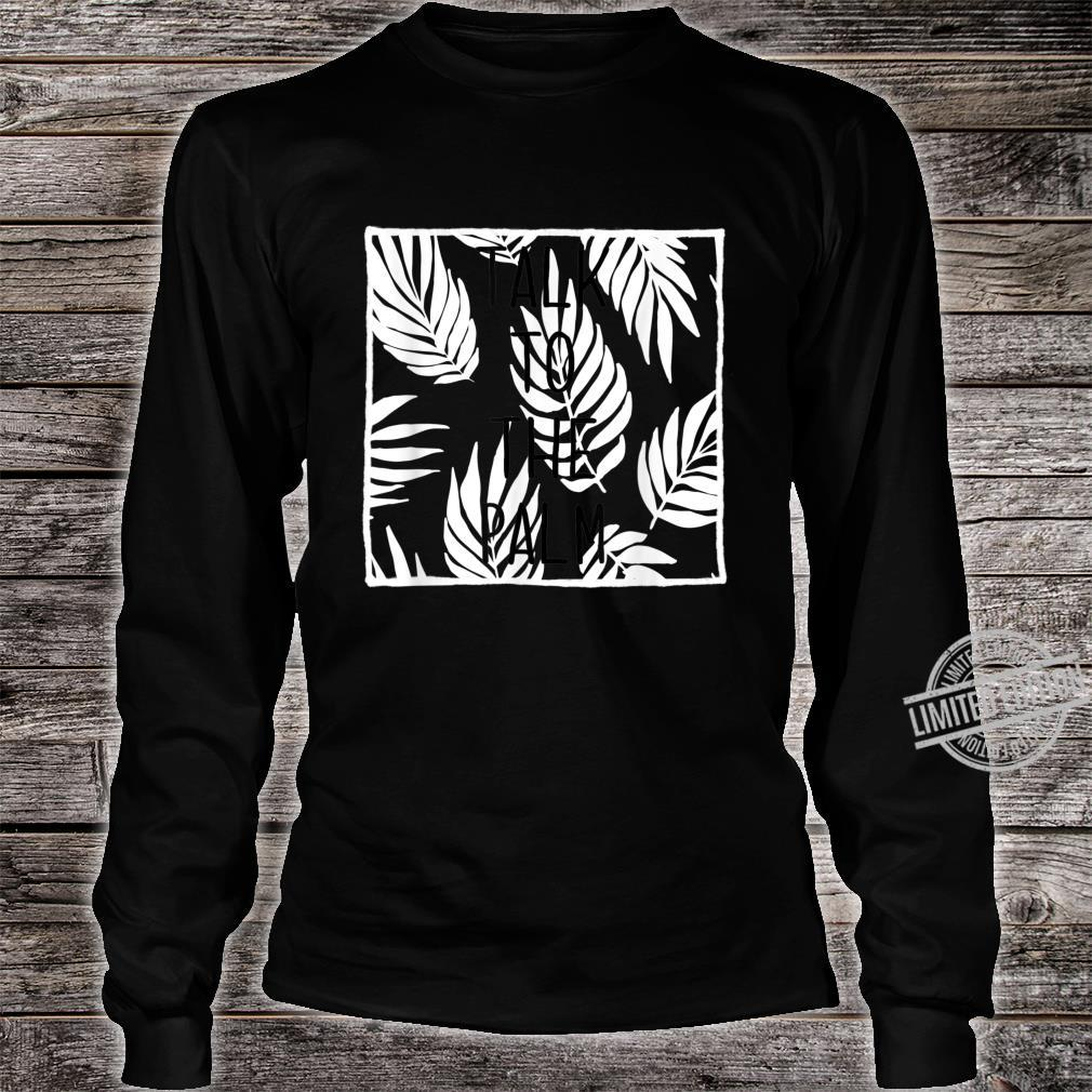 TALK TO THE PALM spring break Shirt long sleeved