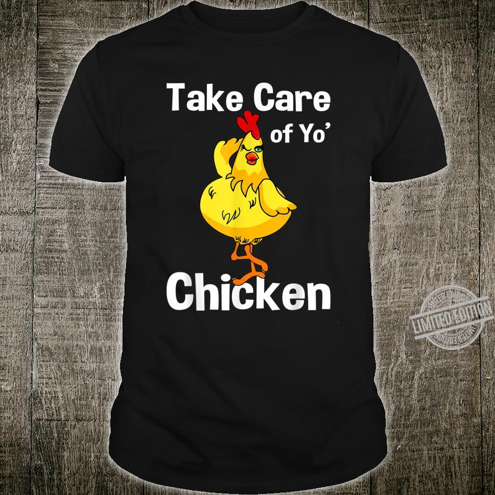 Take Care Of Yo' Chicken Chicken Shirt