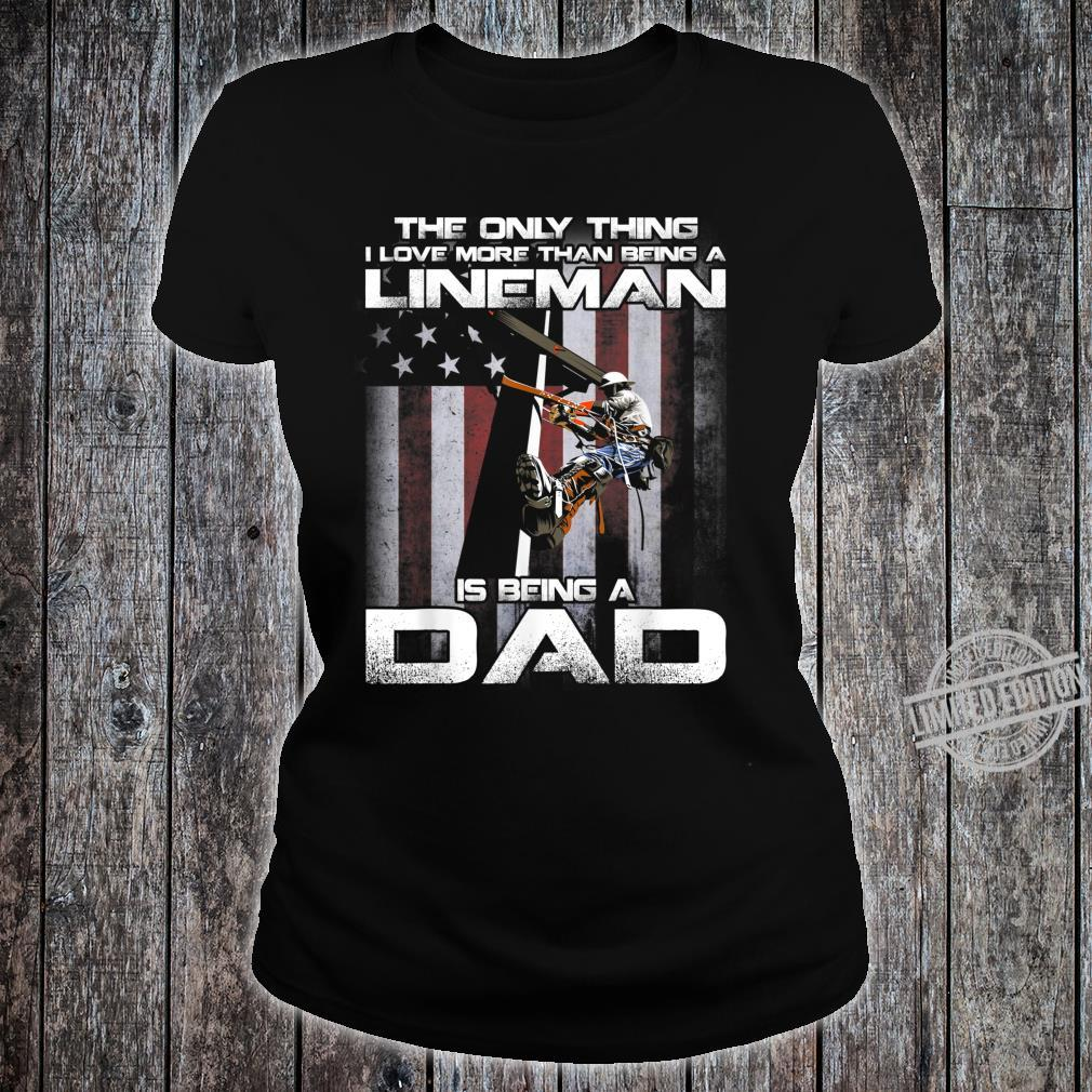 The Only Thing I Love More Than Being A Lineman Dad Shirt ladies tee