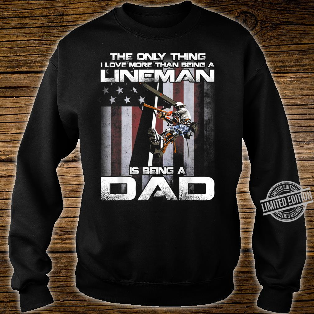 The Only Thing I Love More Than Being A Lineman Dad Shirt sweater