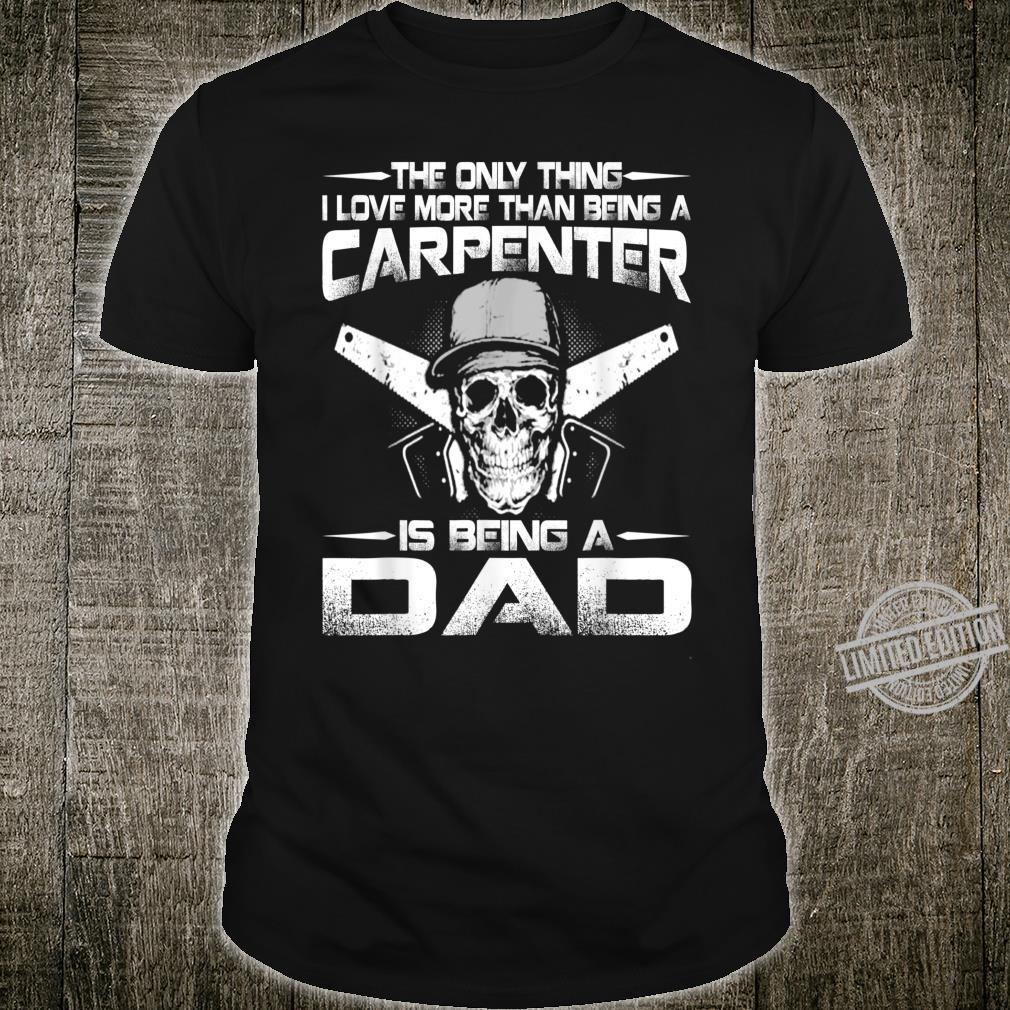 The Only Thing I Love More Than Being a Carpenter Dad Shirt