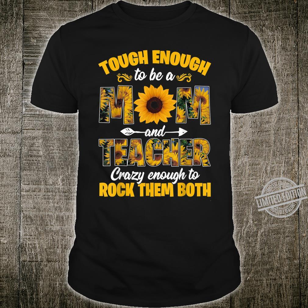 Tough Enough To Be A Mom And Teacher Sunflower Shirt