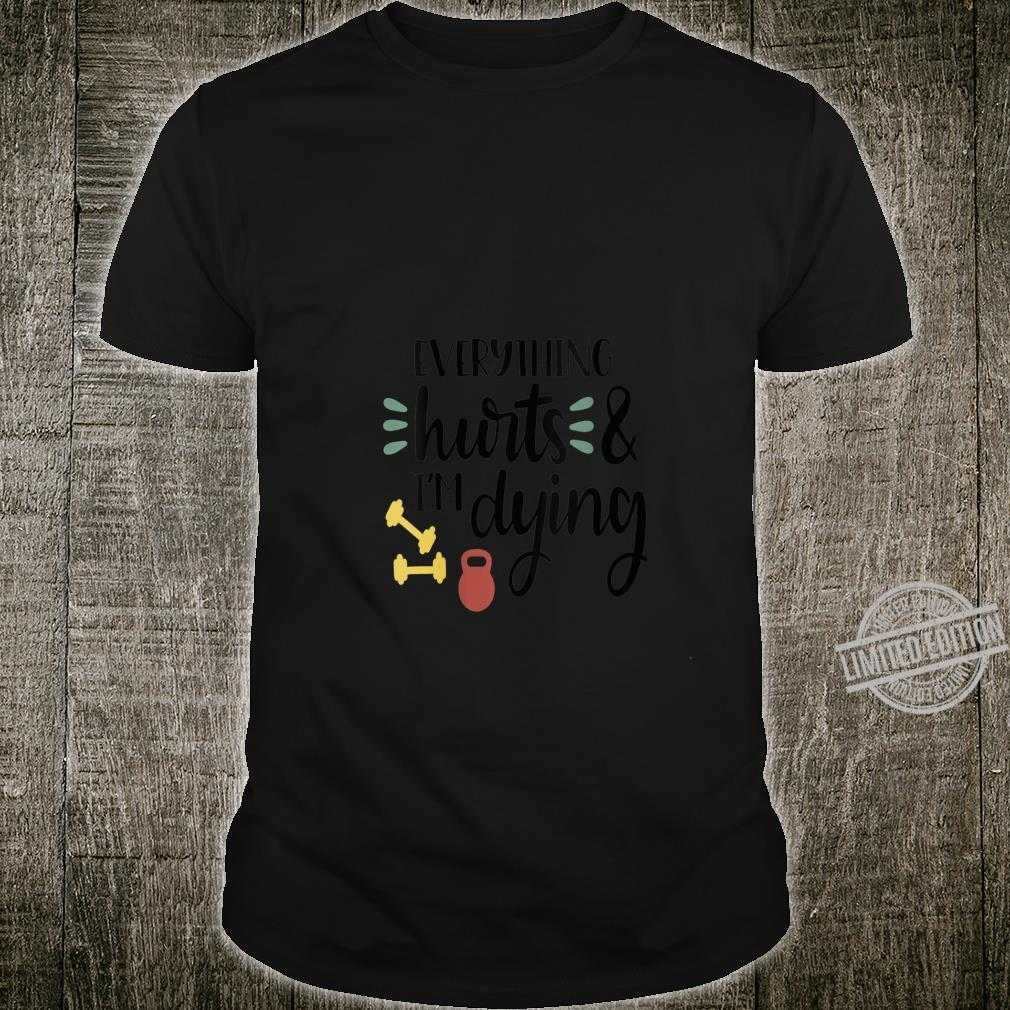 Womens Everything Hurts & I'm Dying Shirt