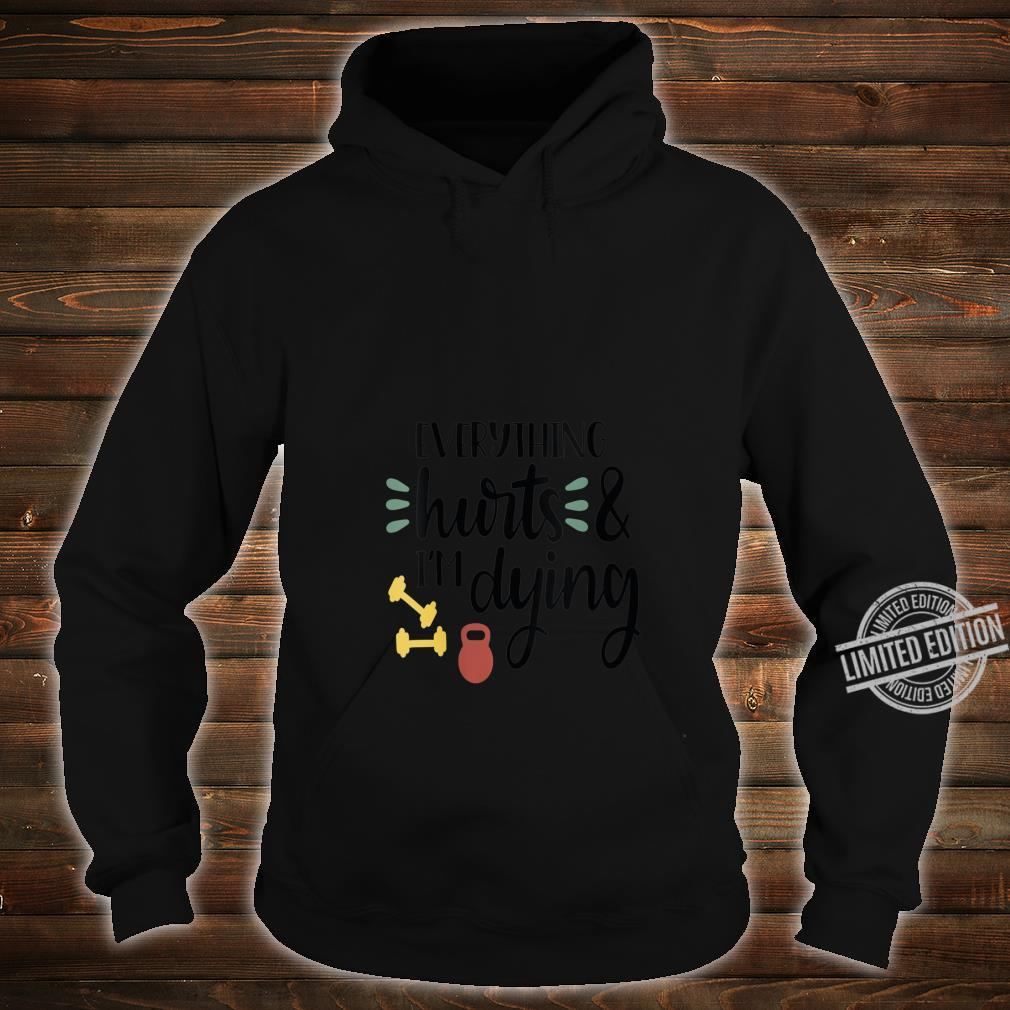 Womens Everything Hurts & I'm Dying Shirt hoodie