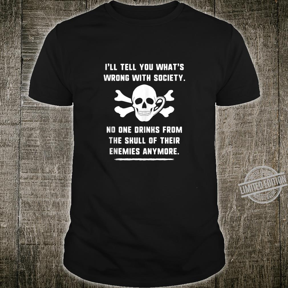 Wrong Society Drink From The Skull Of Your Enemies Hilarious Shirt