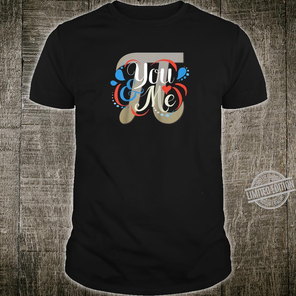 You & Me Love is like Pi Shirt