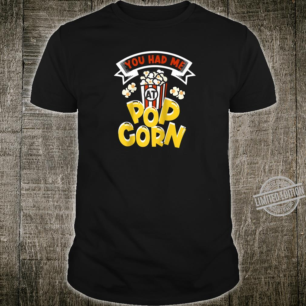 You had me at popcorn family movie night movie theater Shirt