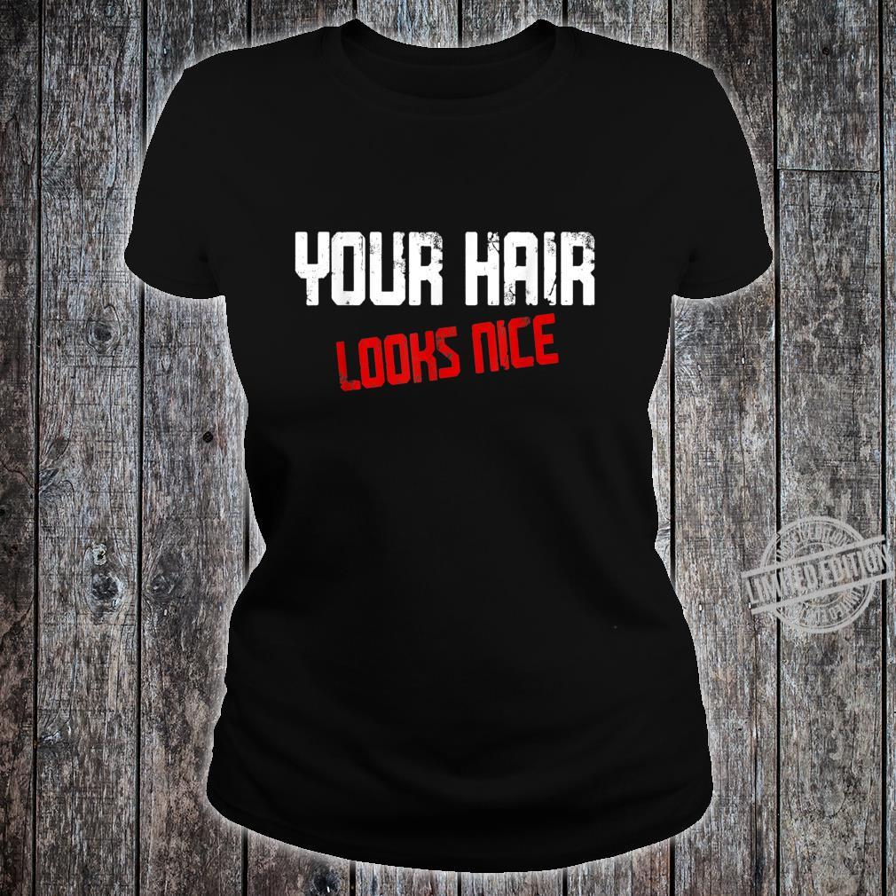 Your Hair Looks Nice Quote Summer Shirt ladies tee