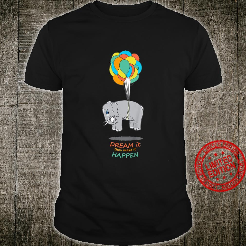 Youth Elephant lifted by Balloons, Dream it then make it Happen Shirt